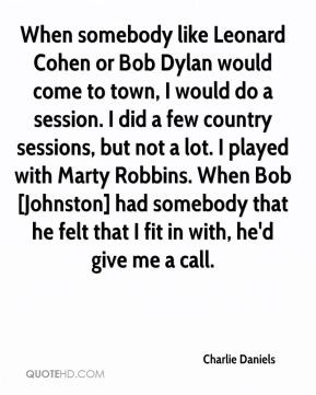 ... Daniels When Somebody Like Leonard Cohen Or Bob Dylan Would picture