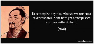 To accomplish anything whatsoever one must have standards. None have ...