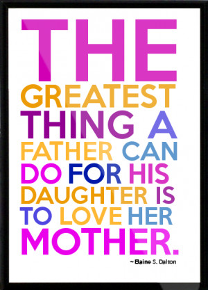 ... -can-do-for-his-daughter-is-to-love-her-mother-Framed-Quote-809.png