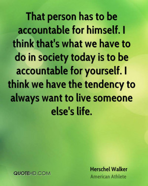 That person has to be accountable for himself. I think that's what we ...