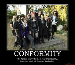 CONFORMITY The Harder You Try To Show Your Individuality More