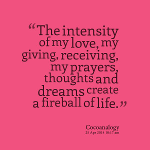 Quotes Picture: the intensity of my love, my giving, receiving, my ...