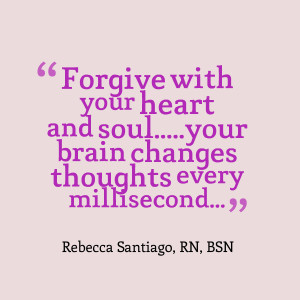 Quotes Picture: forgive with your heart and soulyour brain changes ...