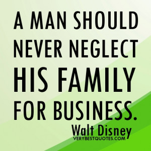 Work life balance quotes - A man should never neglect his family for ...
