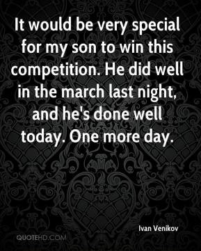 It would be very special for my son to win this competition. He did ...