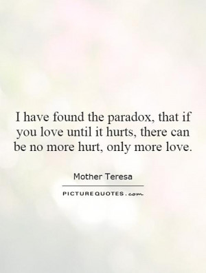 ... it hurts, there can be no more hurt, only more love. Picture Quote #1