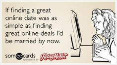 If finding a great online date was as simple as finding great online ...