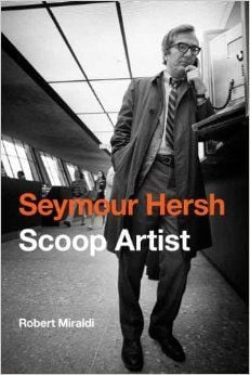 Seymour Hersh: Scoop Artist: Robert Miraldi