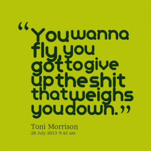 Quotes Picture: you wanna fly, you got to give up the beeeeeep that ...