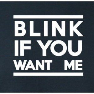 Blink If You Want Me T-Shirt / Tank Top Vest / Hoodie / Sweatshirt