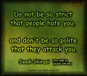 Do not be so strict that people hate you,and don't be so polite that ...