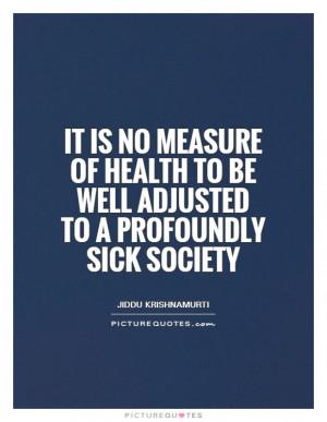 Health Quotes Sick Quotes Society Quotes Conformity Quotes Jiddu ...