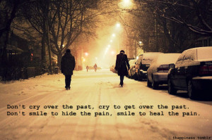 itsmeday:Don't cry over the past, cry to get over the past. Don't ...