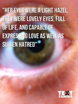 love this quote because I have hazel eyes... That's my eye in the ...