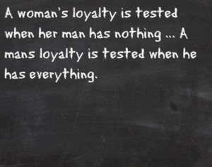 woman s loyalty is tested when her man has nothing a man s loyalty ...