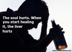 ... start healing it, the liver hurts - Hilarious Quotes - StatusMind.com