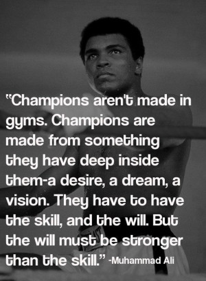 Muhammad Ali Quote: Champions Aren't Made In Gyms Champions Are Made ...