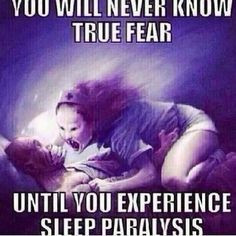 have sleep paralysis and I can definitely say that it's quite ...