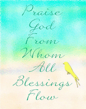 Praise God from which Whom all blessings flow!