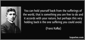 You can hold yourself back from the sufferings of the world, that is ...