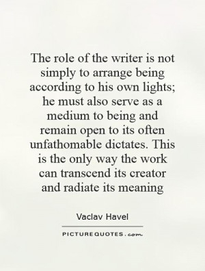 the-role-of-the-writer-is-not-simply-to-arrange-being-according-to-his ...