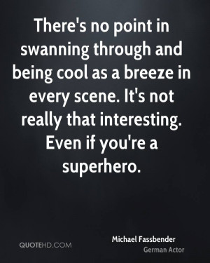 There's no point in swanning through and being cool as a breeze in ...