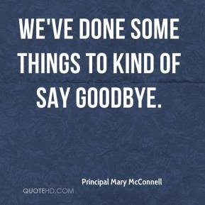 Principal Mary McConnell - We've done some things to kind of say ...