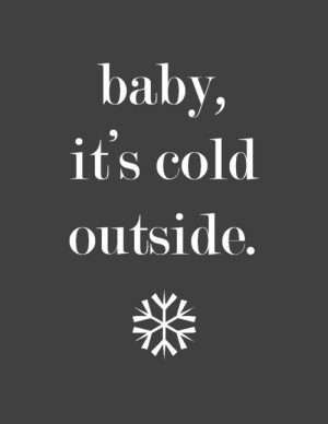 ... winter xmas baby cold quote life song season baby it's cold outside
