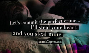 ... commit the perfect crime... I'll steal your heart, and you steal mine