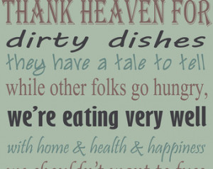 Thank Heaven for dirty dishes they have a tale to tell.... Kitchen ...