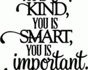 The Help Movie. You is kind, You is smart, You is Important, ABC ...