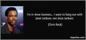 ... want to hang out with Janet Jackson, not Jesse Jackson. - Chris Rock