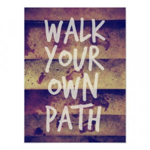 Walk Your Own Path Poster $21.30