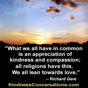 What we all have in common is an appreciation of kindness and ...