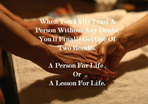 ... fully trust a person without any doubt You'll finally get one