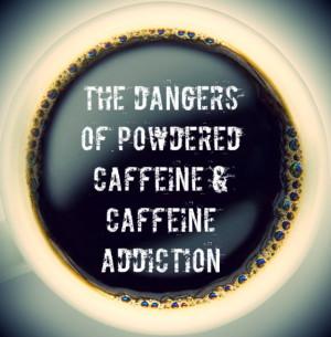Dangers Of Powdered Caffeine - Caffeine Addiction - SummitHelps