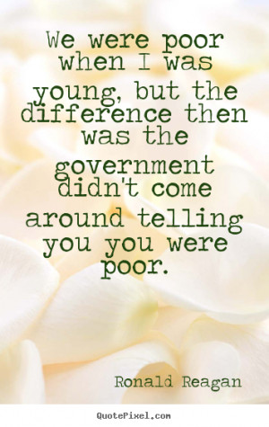 We were poor when I was young, but the difference then was the ...