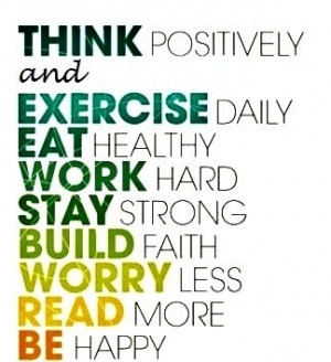 ... work hard, stay strong, build faith, worry less, read more, be happy