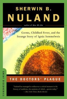 The Doctors 39 Plague Germs Childbed Fever and the Strange Story of