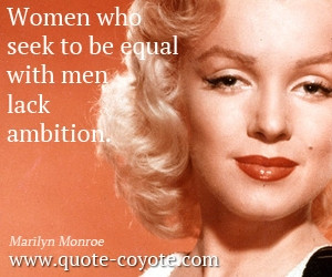 Women quotes - Women who seek to be equal with men lack ambition.