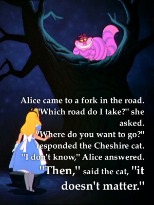... is very important. To quote Lewis Carroll, Alice in Wonderland