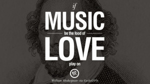 be the food of love, play on. William Shakespeare Quotes About Love ...
