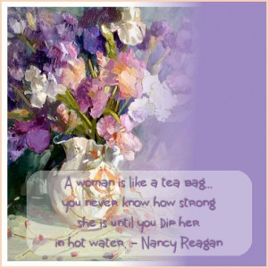 Nancy Reagan quote - a woman is like a tea bag.....