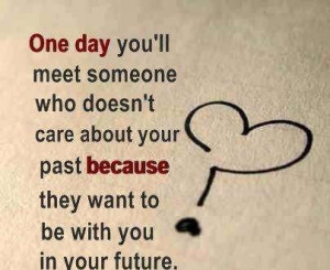 ... Care About Your Past Because They Want To Be With You In Your Future