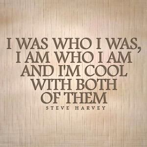 ... am. and I'm cool with both of them. yes, yes i am! Steve Harvey quotes