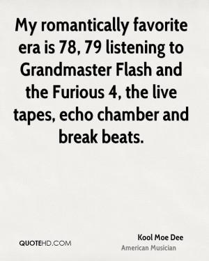 My romantically favorite era is 78, 79 listening to Grandmaster Flash ...