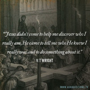 Jesus didn't come to help me discover who I really am, He came to ...
