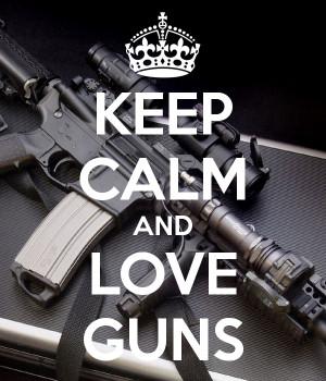 KEEP CALM AND LOVE GUNS