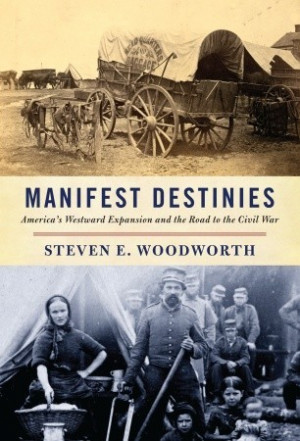 Manifest Destinies: America's Westward Expansion and the Road to the ...
