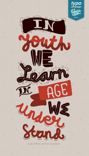 "... learn, In age we understand."" Quote of Marie von Ebner-Eschenbach"